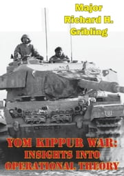 Yom Kippur War: Insights Into Operational Theory ebook by Major Richard H. Gribling