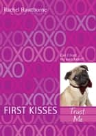 First Kisses 1: Trust Me ebook by Rachel Hawthorne