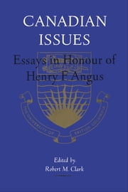 Canadian Issues - Essays in Honour of Henry F. Angus ebook by Robert M. Clark