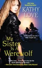 My Sister Is a Werewolf ebook by Kathy Love