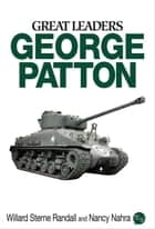 Great Leaders: George Patton ebook by Willard Sterne Randall,Nancy Nahra