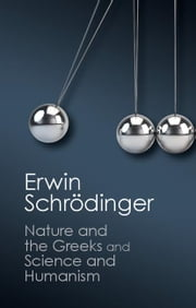 'Nature and the Greeks' and 'Science and Humanism' ebook by Schrödinger, Erwin