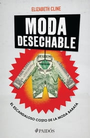 Moda desechable - El escandaloso costo de la ropa barata ebook by Elizabeth Cline