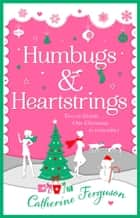 Humbugs and Heartstrings: A gorgeous festive read full of the joys of Christmas! ebook by Catherine Ferguson