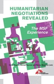 Humanitarian Negotiations Revealed - The MSF Experience ebook by