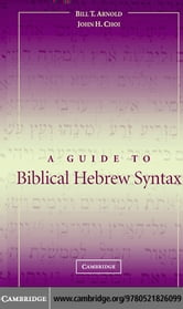 A Guide to Biblical Hebrew Syntax ebook by Arnold, Bill T.