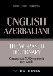 Theme-based dictionary British English-Azerbaijani - 3000 words ebook by Kobo.Web.Store.Products.Fields.ContributorFieldViewModel