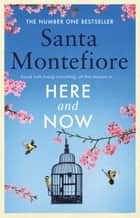 Here and Now - Evocative, emotional and full of life, the most moving book you'll read this year ebook by Santa Montefiore