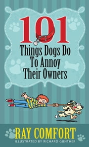 101 Things Dogs Do To Annoy Their Owners ebook by Ray Comfort