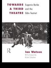 Towards a Third Theatre - Eugenio Barba and the Odin Teatret ebook by Ian Watson
