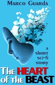 The Heart of the Beast - Sci-Fi Stories, #5 ebook by Marco Guarda
