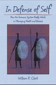 In Defense of Self - How the Immune System Really Works ekitaplar by William R. Clark