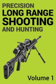 Precision Long Range Shooting And Hunting - The Ultimate Guide - Volume One ebook by Jon Gillespie-Brown