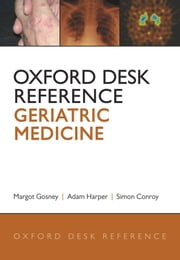 Oxford Desk Reference: Geriatric Medicine ebook by Margot Gosney,Adam Harper,Simon Conroy