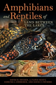 Amphibians and Reptiles of Land Between the Lakes ebook by Edmund J. Zimmerer,David H. Snyder,A. Floyd Scott,David F. Frymire