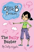 Billie B Brown: The Bully Buster ebook by Sally Rippin