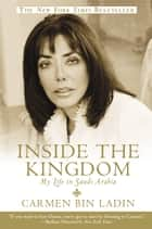Inside the Kingdom - My Life in Saudi Arabia ebook by Carmen Bin Ladin