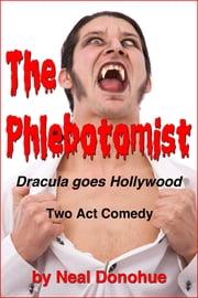 The Phlebotomist: Dracula goes Hollywood! ebook by Neal Donohue