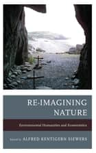 Re-Imagining Nature - Environmental Humanities and Ecosemiotics ebook by Alfred Kentigern Siewers, John Carey, Jeffrey Jerome Cohen,...