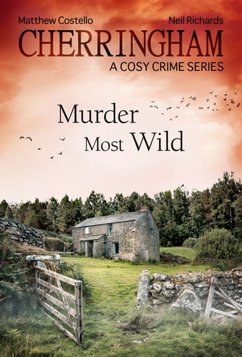 Cherringham - Murder Most Wild - A Cosy Crime Series ebook by Neil Richards,Matthew Costello