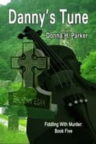 Danny's Tune ebook by Donna H. (D. H.) Parker