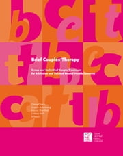 Brief Couples Therapy - Group and Individual Couple Treatment for Addiction and Related Mental Health Concerns ebook by Gloria Chaim, MSW, RSW,Sharon Armstrong, PhD