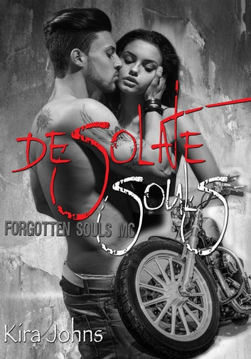 Desolate Souls - Forgotten Souls MC, #1 ebook by Kira Johns