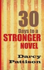 30 Days to a Stronger Novel ebook by Darcy Pattison