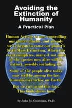 Avoiding the Extinction of Humanity: A Practical Plan ebook by John M. Goodman