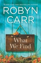 What We Find ebook by Robyn Carr