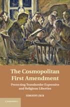The Cosmopolitan First Amendment ebook by Timothy Zick