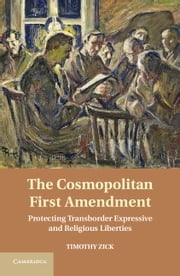 The Cosmopolitan First Amendment - Protecting Transborder Expressive and Religious Liberties ebook by Timothy Zick