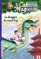 La cabane magique, Tome 32 - Le dragon du mont Fuji ebook by