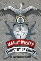 Ministry of Crime - An Underworld Explored ebook by Mandy Wiener