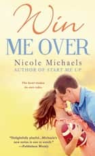 Win Me Over ebook by Nicole Michaels