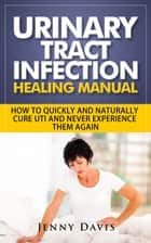 Urinary Tract Infection Healing Manual ebook by Jenny Davis