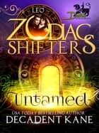 Untamed - Dark Khimairans, #1 ebook by Decadent Kane, Zodiac Shifters