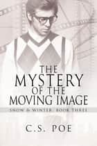 The Mystery of the Moving Image ebook by C.S. Poe