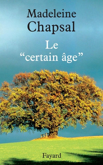Le « certain âge » ebook by Madeleine Chapsal