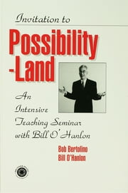 Invitation To Possibility Land - An Intensive Teaching Seminar With Bill O'Hanlon ebook by Bill O'Hanlon,Robert Bertolino