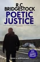 Poetic Justice - The utterly gripping prequel to the DI Jack Dylan crime thrillers ebook by R.C. Bridgestock