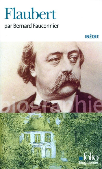 Flaubert ebook by Bernard Fauconnier