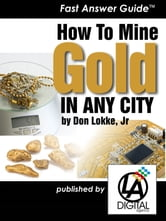 How to Mine Gold In Any City ebook by Don Lokke Jr