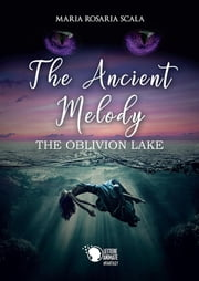 The Ancient Melody - The Oblivion Lake eBook by Maria Rosaria Scala