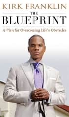 The Blueprint - A Plan for Living Above Life's Storms ebook by Kirk Franklin