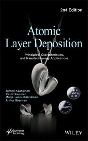 Atomic Layer Deposition - Principles, Characteristics, and Nanotechnology Applications ebook by David Cameron,Arthur Sherman,Tommi Kääriäinen,Marja-Leena Kääriäinen