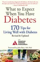 What to Expect When You Have Diabetes - 170 Tips for Living Well with Diabetes (Revised & Updated) ebook by American Diabetes Association, John Buse, PhD