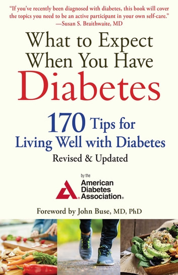 What to Expect When You Have Diabetes - 170 Tips for Living Well with Diabetes (Revised & Updated) ebook by American Diabetes Association