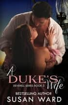 A Duke's Wife - The Deverell Series, #3 ebook by Susan Ward