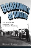 Boardwalk of Dreams:Atlantic City and the Fate of Urban America